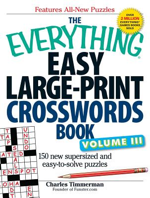 The Everything Easy Large-Print Crosswords Book, Volume III: 150 More Easy to Read Puzzles for Hours of Fun - Timmerman, Charles