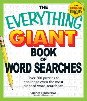 The Everything Giant Book of Word Searches: Over 300 Puzzles to Challenge Even the Most Diehard Word Search Fan - Timmerman, Charles
