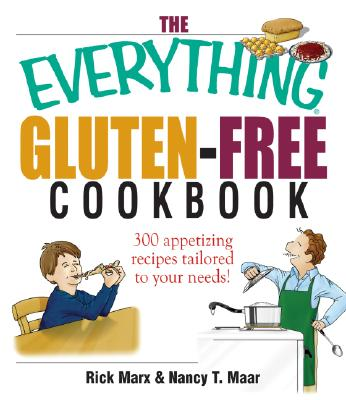 The Everything Gluten-Free Cookbook: 300 Appetizing Recipes Tailored to Your Needs! - Maar, Nancy T