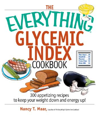 The Everything Glycemic Index Cookbook: 300 Appetizing Recipes to Keep Your Weight Down and Energy Up! - Maar, Nancy T, and Pearl, Barbara N, M.S., R.D., L.D. (Illustrator)