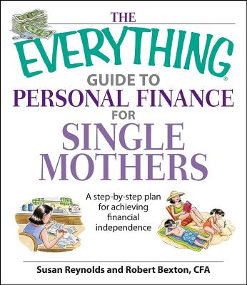 The Everything Guide to Personal Finance for Single Mothers: A Step-By-Step Plan for Achieving Financial Independence - Reynolds, Susan