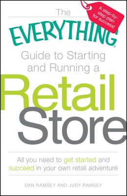 The Everything Guide to Starting and Running a Retail Store - Ramsey, Dan, and Ramsey, Judy