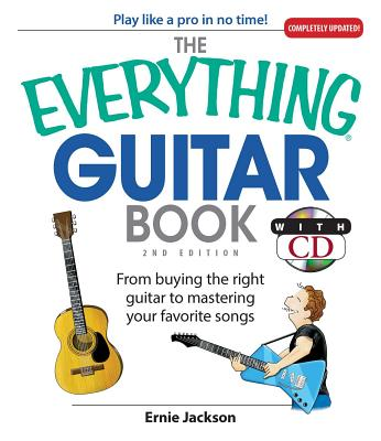The Everything Guitar Book: From Buying the Right Guitar to Mastering Our Favorite Songs - Jackson, Ernie