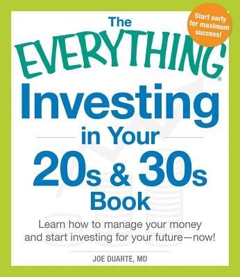 The Everything Investing in Your 20s and 30s Book: Learn How to Manage Your Money and Start Investing for Your Future--Now! - Duarte, Joe