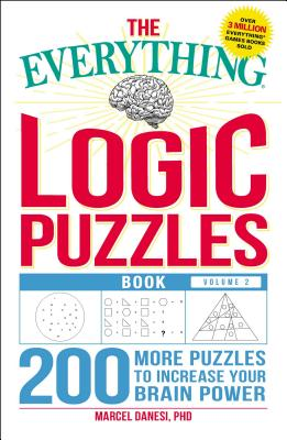 The Everything Logic Puzzles Book, Volume 2: 200 More Puzzles to Increase Your Brain Power - Danesi, Marcel