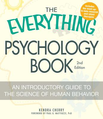 The Everything Psychology Book: Explore the Human Psyche and Understand Why We Do the Things We Do - Cherry, Kendra, and Mattiuzzi, Paul G