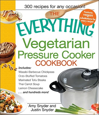 The Everything Vegetarian Pressure Cooker Cookbook - Cook, Amy, and Snyder, Amy R, and Snyder, Justin