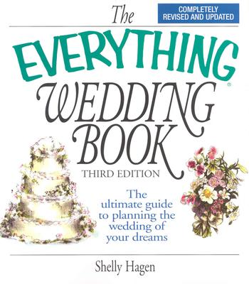 The Everything Wedding Book: The Ultimate Guide to Planning the Wedding of Your Dreams - Hagen, Shelly