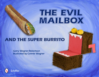 The Evil Mailbox and the Super Burrito - Wagner-Robertson, Garry, and Wagner, Connie (Illustrator)