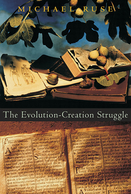 The Evolution-Creation Struggle - Ruse, Michael