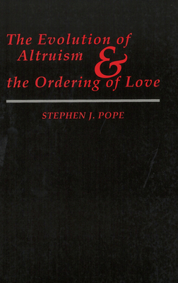 The Evolution of Altruism and the Ordering of Love - Pope, Stephen J