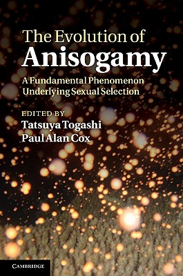 The Evolution of Anisogamy: A Fundamental Phenomenon Underlying Sexual Selection - Togashi, Tatsuya (Editor), and Cox, Paul Alan (Editor)
