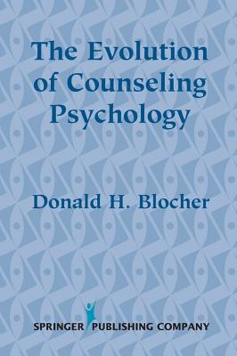 The Evolution of Counseling Psychology - Blocher, Donald H