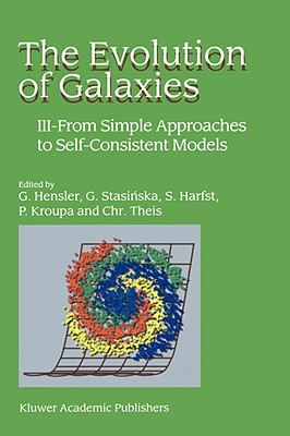 The Evolution of Galaxies: III -- From Simple Approaches to Self-Consistent Models - Hensler, G (Editor), and Stasinska, G (Editor), and Harfst, S (Editor)