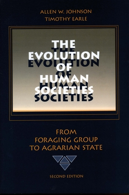 The Evolution of Human Societies: From Foraging Group to Agrarian State - Johnson, Allen W, and Earle, Timothy