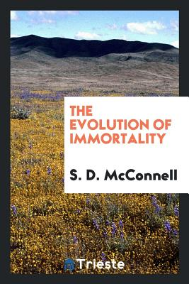 The Evolution of Immortality - McConnell, S D