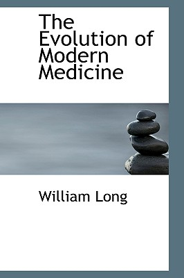 The Evolution of Modern Medicine - Long, William