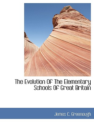 The Evolution of the Elementary Schools of Great Britain - Greenough, Jemes C