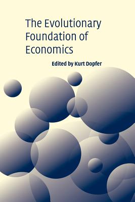 The Evolutionary Foundations of Economics - Dopfer, Kurt (Editor)