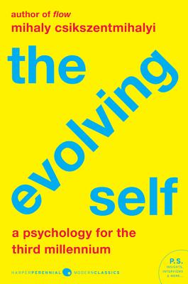 The Evolving Self: A Psychology for the Third Millennium - Csikszentmihalyi, Mihaly