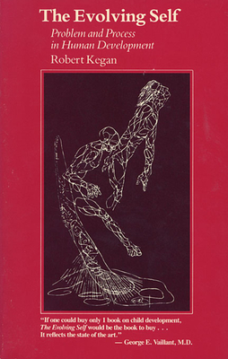 The Evolving Self: Problem and Process in Human Development - Kegan, Robert