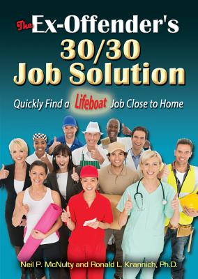 The Ex-Offender's 30/30 Job Solution: Quickly Find a Lifeboat Job Close to Home - McNulty, Neil P, and Krannich, Ronald L
