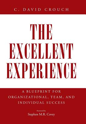 The Excellent Experience: A Blueprint for Organizational, Team, and Individual Success - Crouch, C David
