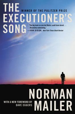 The Executioner's Song - Mailer, Norman, and Eggers, Dave (Foreword by)