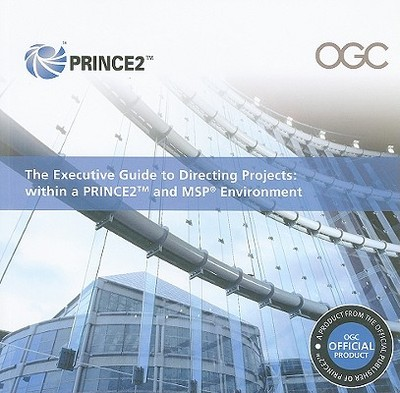 The Executive Guide to Directing Projects: Within a PRINCE2 and MSP Environment - Stationery Office (Creator)