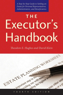 The Executor's Handbook: A Step-By-Step Guide to Settling an Estate for Personal Representatives, Administrators, and Beneficiaries - Hughes, Theodore E, and Klein, David, PhD