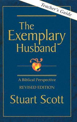 The Exemplary Husband: A Biblical Perspective by Dr. Stuart Scott - Scott, Stuart, Dr., and MacArthur, John F, Dr., Jr. (Foreword by)