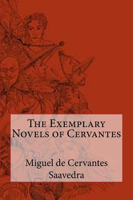 The Exemplary Novels of Cervantes - De Cervantes Saavedra, Miguel, and Kelly, Walter Keating (Translated by)