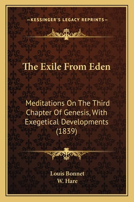 The Exile from Eden: Meditations on the Third Chapter of Genesis, with Exegetical Developments (1839) - Bonnet, Louis, and Hare, W (Translated by)