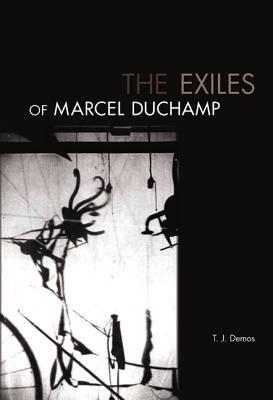 The Exiles of Marcel Duchamp - Demos, Thomas J