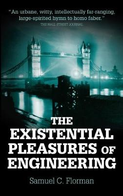 The Existential Pleasures of Engineering - Florman, Samuel C.