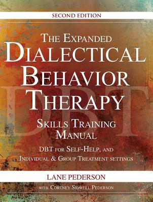 The Expanded Dialectical Behavior Therapy Skills Training Manual, 2nd Edition: Dbt for Self-Help and Individual & Group Treatment Settings - Pederson, Lane