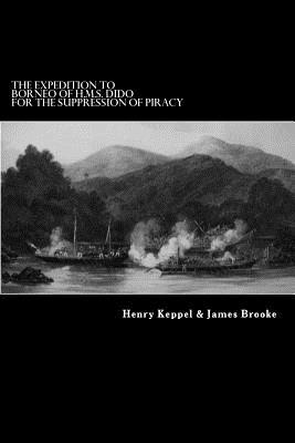 The Expedition to Borneo of H.M.S. Dido For the Suppression of Piracy - Brooke, James, Sir, and Keppel, Henry