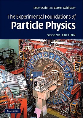 The Experimental Foundations of Particle Physics - Cahn, Robert N, and Goldhaber, Gerson