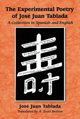 The Experimental Poetry of Jose Juan Tablada: A Collection in Spanish and English - Tablada, Jose Juan