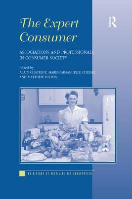 The Expert Consumer: Associations and Professionals in Consumer Society - Chatriot, Alain, and Chessel, Marie-Emmanuelle