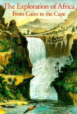 The Exploration of Africa: From Cairo to the Cape - Hugon, Anne