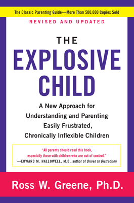 The Explosive Child: A New Approach for Understanding and Parenting Easily Frustrated, Chronically Inflexible Children - Greene, Ross W, PhD