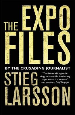 The Expo Files: Articles by the Crusading Journalist - Larsson, Stieg, and Poohl, Daniel (Editor), and Tariq, Ali (Introduction by)