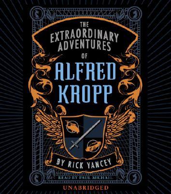 The Extraordinary Adventures of Alfred Kropp - Yancey, Rick, and Michael, Paul (Read by)