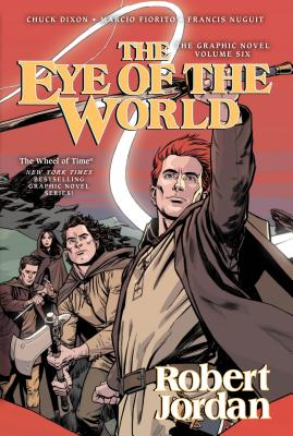 The Eye of the World: The Graphic Novel, Volume Six - Jordan, Robert, and Dixon, Chuck, and Tong, Andie