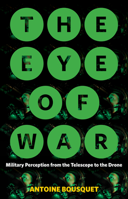 The Eye of War: Military Perception from the Telescope to the Drone - Bousquet, Antoine