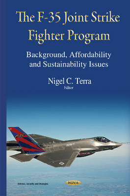 The F-35 Joint Strike Fighter Program: Background, Affordability and Sustainability Issues - Terra, Nigel C.