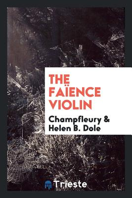 The Faïence Violin - Champfleury, and Dole, Helen B