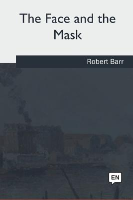 The Face and the Mask - Barr, Robert
