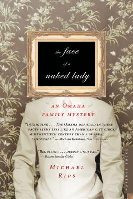The Face of a Naked Lady: An Omaha Family Mystery - Rips, Michael
